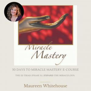 30 Days to Miracle Mastery program with Spiritual Teacher Maureen Whitehouse