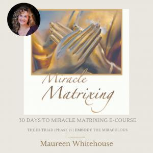 30 Days to Miracle Matrixing program with Spiritual Teacher Maureen Whitehouse