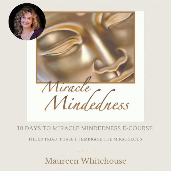 30 Days to Miracle Mindedness program with Spiritual Teacher Maureen Whitehouse