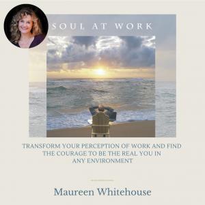 The Soul At Work Spiritual Audio Program with Maureen Whitehouse
